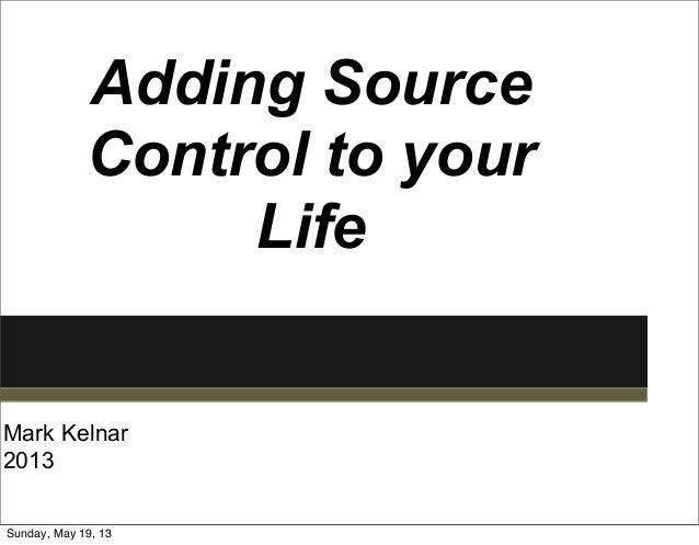 Adding SourceControl to yourLifeMark Kelnar2013Sunday, May 19, 13