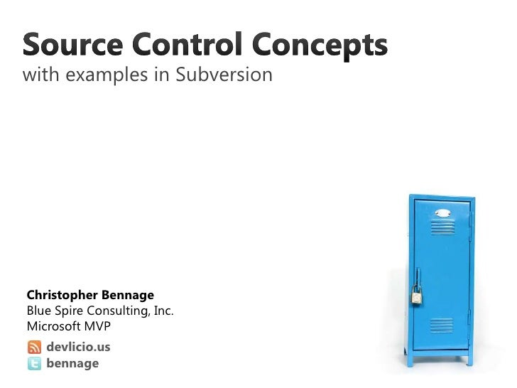 Source Control Conceptswith examples in Subversion<br />devlicio.us<br />bennage<br />Christopher Bennage<br />Blue Spire ...