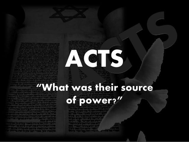 """ACTS """"What was their source of power?"""""""