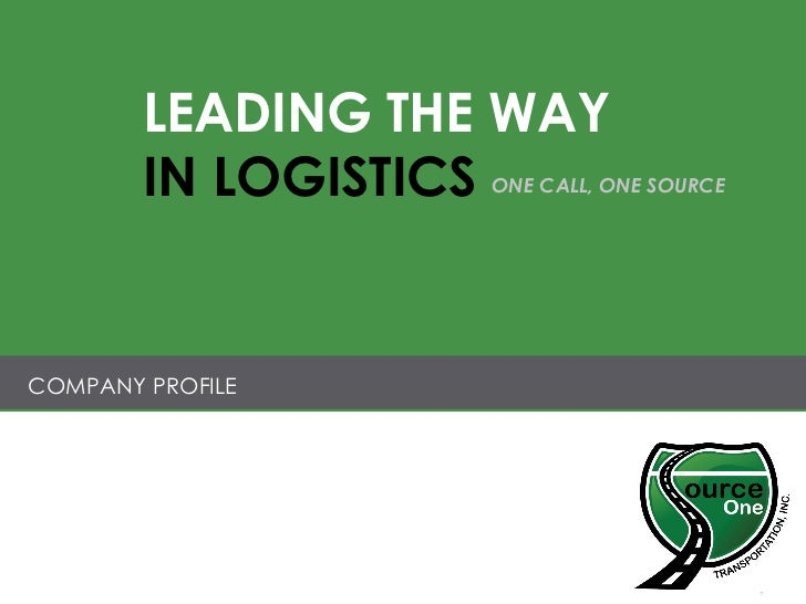 COMPANY PROFILE LEADING THE WAY IN LOGISTICS ONE CALL, ONE SOURCE