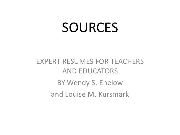 SOURCES<br />EXPERT RESUMES FOR TEACHERS AND EDUCATORS<br />BY Wendy S. Enelow<br />and Louise M. Kursmark<br />