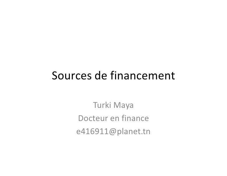 Sources de financement        Turki Maya    Docteur en finance    e416911@planet.tn
