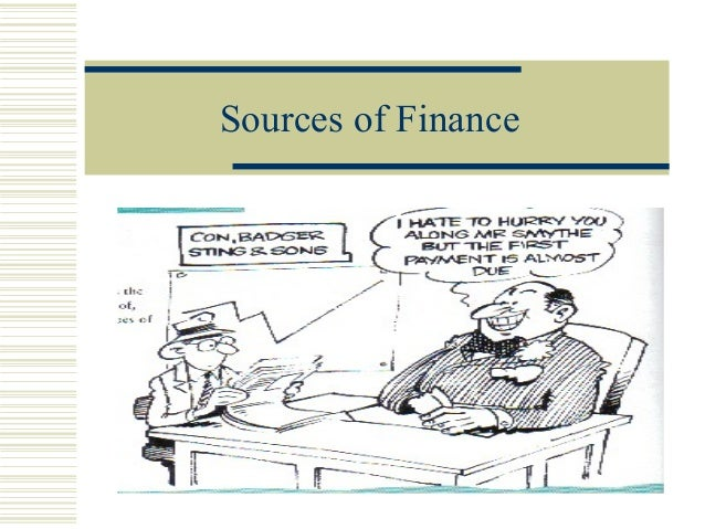 sources of finance Sources of finance the financing of your business is the most fundamental aspect of its management get the financing right and you will have a healthy business, positive cash flows and.