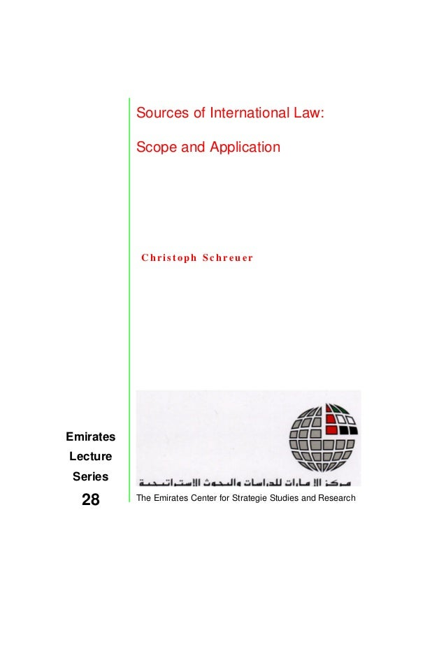 Sources of International Law: Scope and Application Christoph S c h r e u e r The Emirates Center for Strategie Studies an...