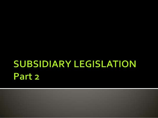 subsidiary legislation in malaysia Subsidiary legislation unaffected by repeal of authorizing law in certain cases 29 repeal does not revive earlier repealed laws, etc 12 laws of malaysia act 388 (d) all subsidiary legislation, whether made before or after the commencement of this act, revised under the revision.