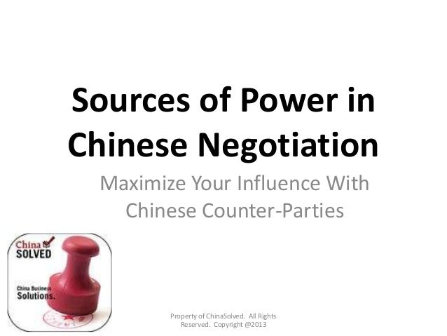 Sources of Power in Chinese Negotiation Property of ChinaSolved. All Rights Reserved. Copyright @2013 Maximize Your Influe...