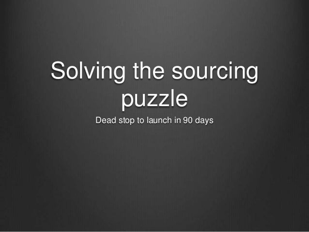 Solving the sourcing puzzle: From dead stop to launch in 90 days
