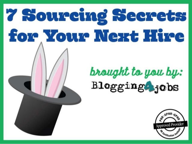 7 Sourcing Secrets to Recruiting & Reaching Job Seekers Effectively