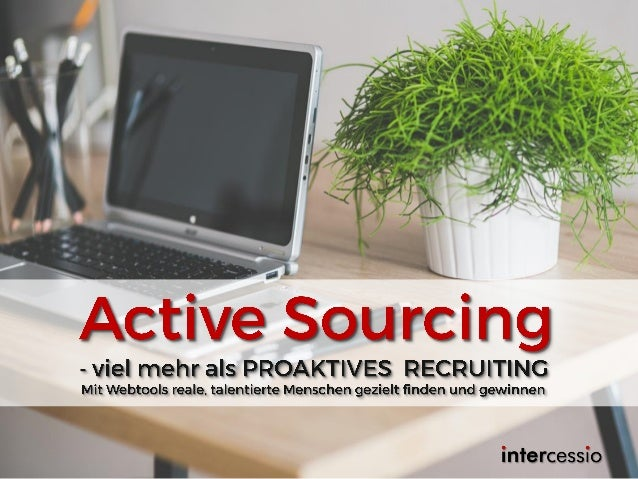 Upgrade YOUR Recruiting! ©intercessio.de2015-Seite2-ActiveSourcing