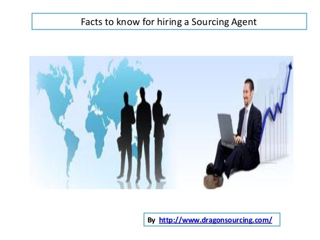 Facts to know for hiring a Sourcing AgentBy http://www.dragonsourcing.com/