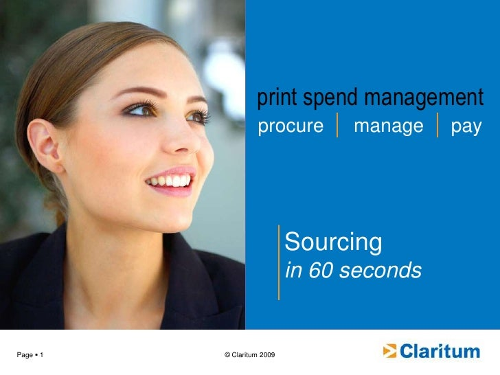 print spend management<br />procure<br />manage<br />pay<br />Sourcing<br />in 60 seconds<br />© Claritum 2009<br />