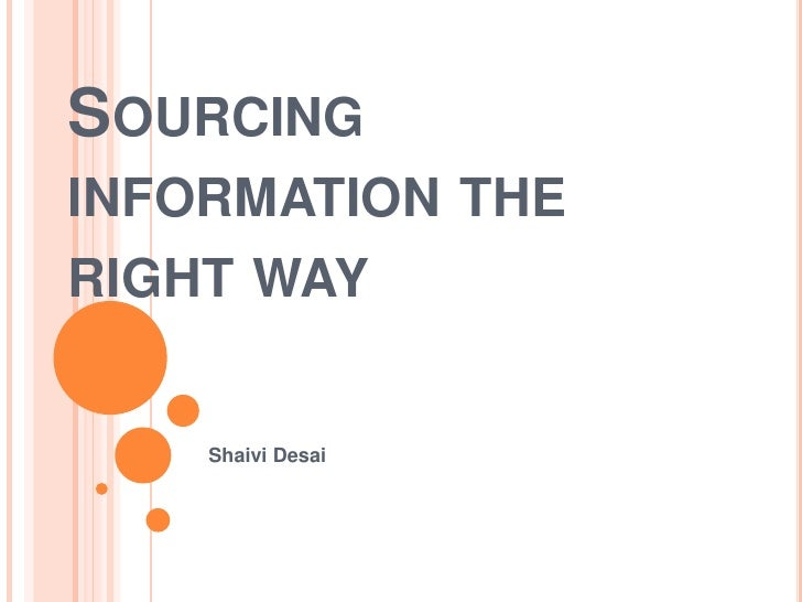 Sourcing information the right way<br />Shaivi Desai<br />