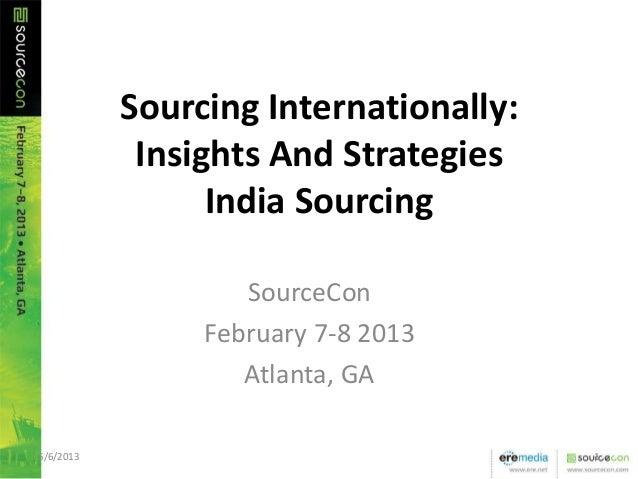 Sourcing Internationally:Insights And StrategiesIndia SourcingSourceConFebruary 7-8 2013Atlanta, GA5/6/2013 1