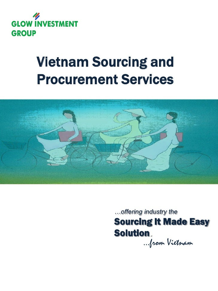Vietnam Sourcing and Procurement Services                …offering industry the            Sourcing It Made Easy          ...