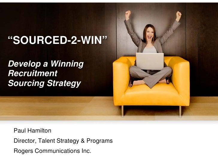 """SOURCED-2-WIN""  Develop a Winning Recruitment Sourcing Strategy      Paul Hamilton  Director, Talent Strategy & Programs ..."