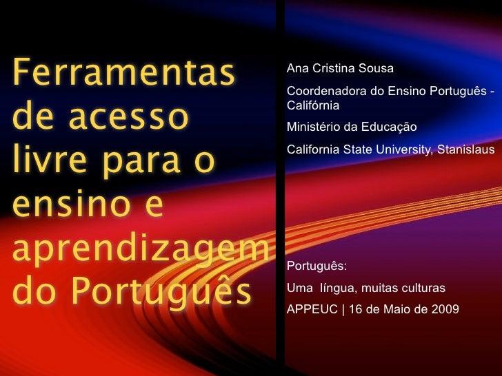 Ferramentas    Ana Cristina Sousa                Coordenadora do Ensino Português -  de acesso                Califórnia  ...