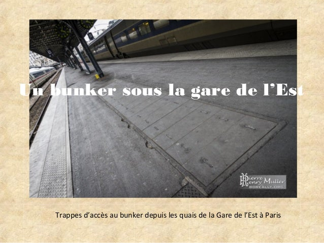 Trappes d'accès au bunker depuis les quais de la Gare de l'Est à ParisUn bunker sous la gare de l'Est