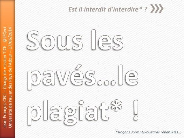 Est il interdit d'interdire* ? *slogans soixante-huitards réhabilités… Jean-FrançoisCECI–ChargédemissionTICE-@JFCeci Unive...