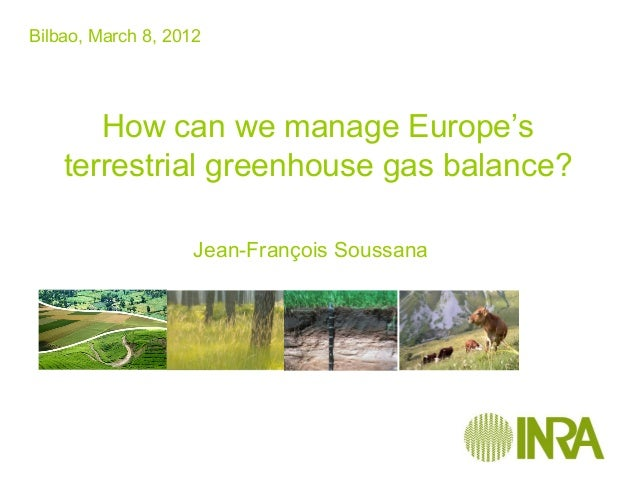 Bilbao, March 8, 2012       How can we manage Europe's    terrestrial greenhouse gas balance?                    Jean-Fran...