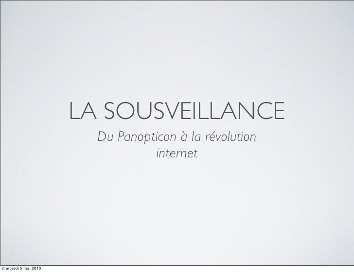 LA SOUSVEILLANCE                         Du Panopticon à la révolution                                  internet     mercr...