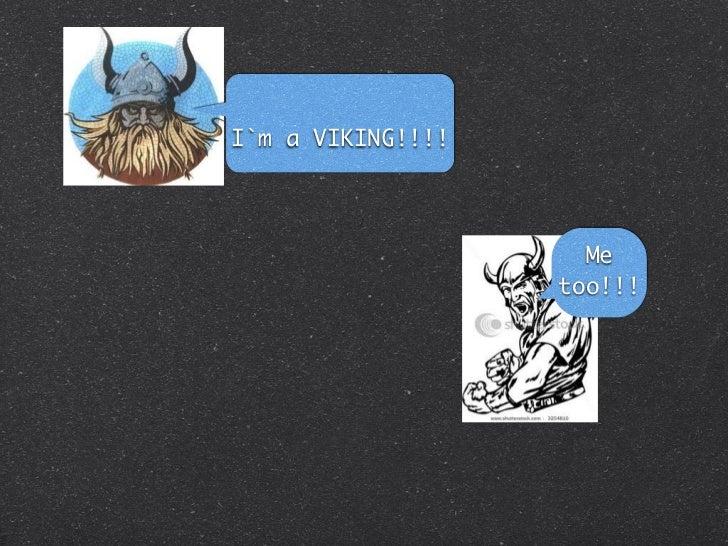 I`m a VIKING!!!!                     Me                   too!!!