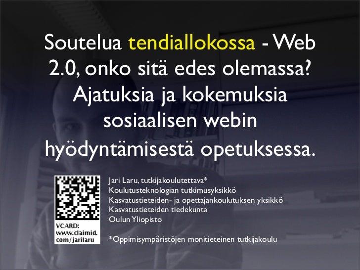 Soutelua tendiallokossa - Web 2.0, onko sitä edes olemassa?    Ajatuksia ja kokemuksia       sosiaalisen webin hyödyntämis...