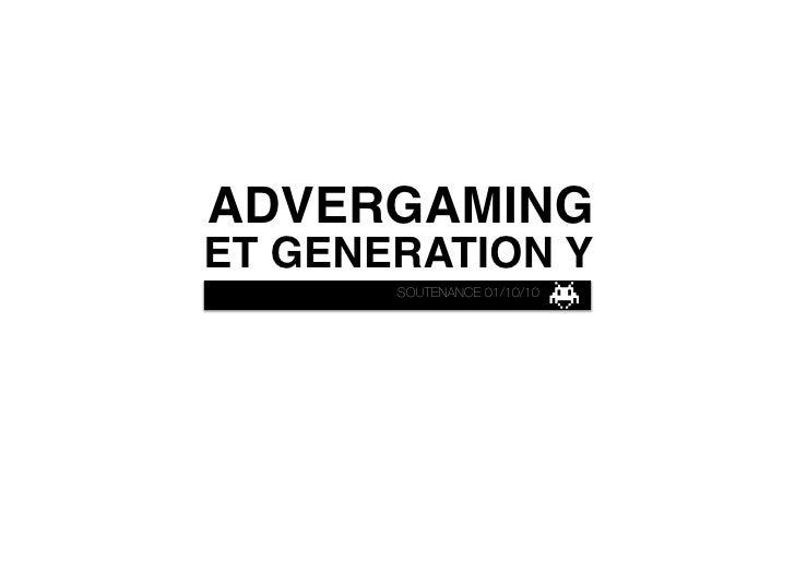 ADVERGAMING  ET GENERATION Y        SOUTENANCE 01/10/10