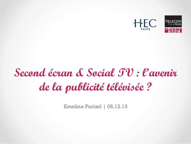 Second écran & Social TV : l'avenir de la publicité télévisée ? Emeline Parizel | 06.12.13