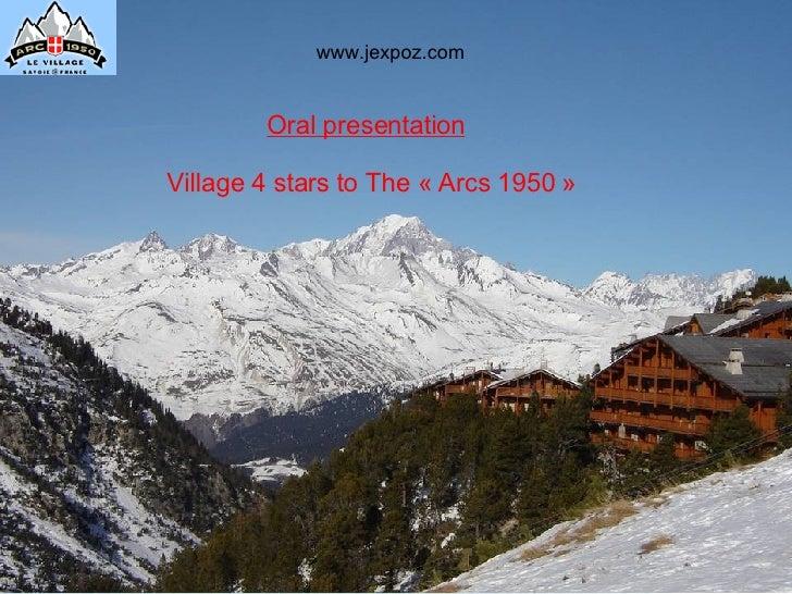 Oral presentation   Village 4 stars to The «Arcs 1950»   www.jexpoz.com