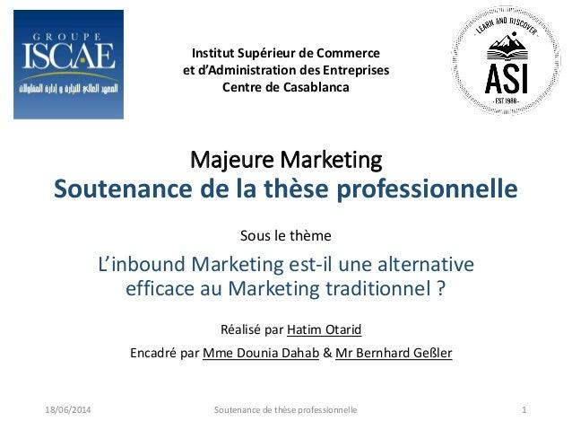 Majeure Marketing Soutenance de la thèse professionnelle Sous le thème L'inbound Marketing est-il une alternative efficace...