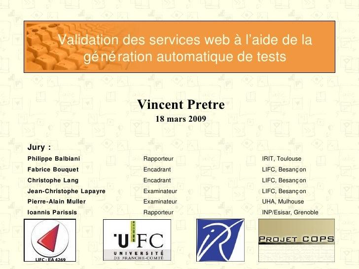 Validation des services web à l'aide de la génération automatique de tests Vincent Pretre 18 mars 2009 Jury : INP/Esisar, ...