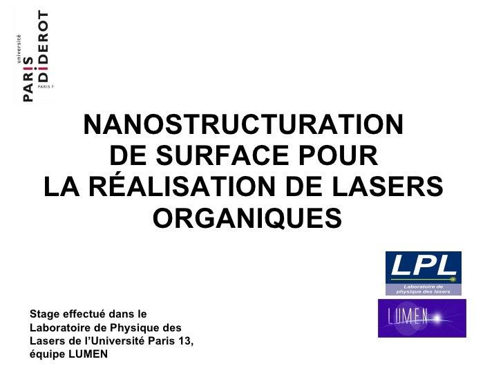 NANOSTRUCTURATION  DE SURFACE POUR  LA RÉALISATION DE LASERS  ORGANIQUES Stage effectué dans le Laboratoire de Physique de...