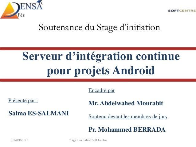 Présenté par : Salma ES-SALMANI Soutenance du Stage d'initiation Serveur d'intégration continue pour projets Android Encad...