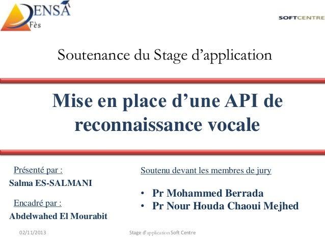 Soutenance du Stage d'application  Mise en place d'une API de reconnaissance vocale Présenté par : Salma ES-SALMANI Encadr...