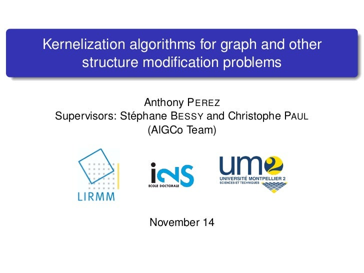 Kernelization algorithms for graph and other     structure modification problems                   Anthony P EREZ          ...