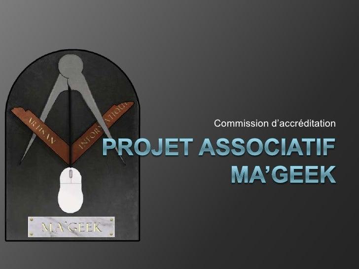 Commission d'accréditation<br />Projet associatif ma'geek<br />