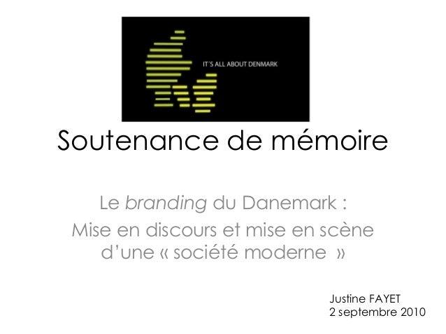 Soutenance de mémoire Le branding du Danemark : Mise en discours et mise en scène d'une « société moderne » Justine FAYET ...