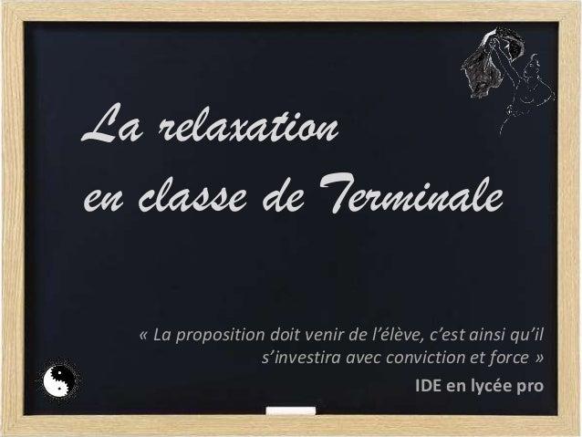 La relaxation en classe de Terminale « La proposition doit venir de l'élève, c'est ainsi qu'il s'investira avec conviction...