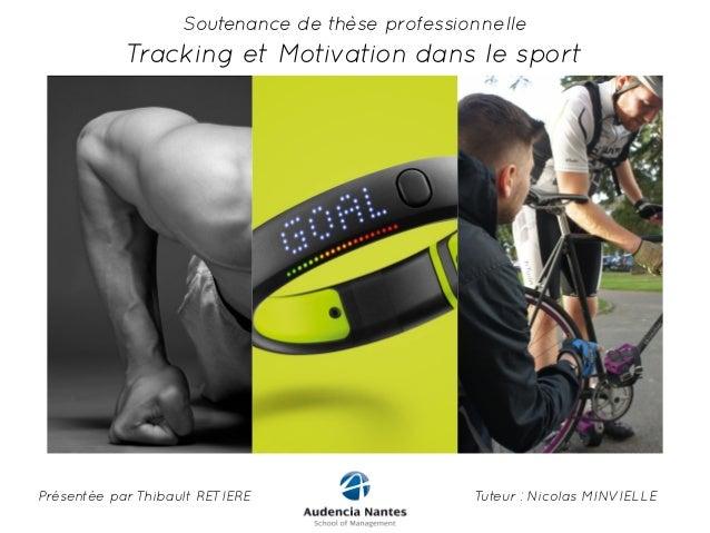 Soutenance de thèse professionnelle  Tracking et Motivation dans le sport  Présentée par Thibault RETIERE Tuteur : Nicolas...