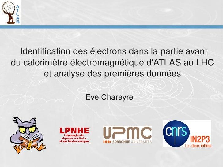 IdentificationdesélectronsdanslapartieavantducalorimètreélectromagnétiquedATLASauLHC         etanalysedespr...