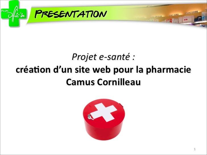 Presentation               Projet e-‐santé :créa%on d'un site web pour la pharmacie               Camus...