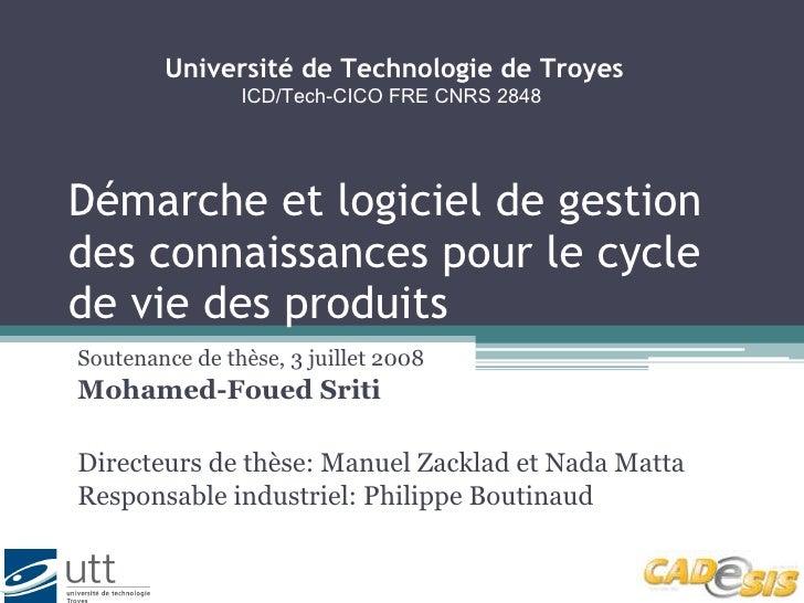 Démarche et logiciel de gestion des connaissances pour le cycle de vie des produits Soutenance de thèse, 3 juillet 2008 Mo...