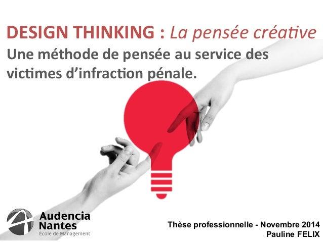DESIGN  THINKING  :  La  pensée  créa+ve  Une  méthode  de  pensée  au  service  des  vic=mes  d'infrac=on  pénale.  Thèse...