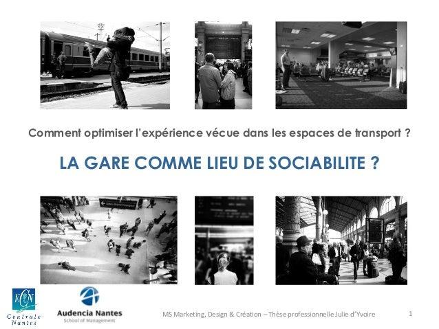 Comment optimiser l'expérience vécue dans les espaces de transport ?  LA GARE COMME LIEU DE SOCIABILITE ?  MS Marketing, D...