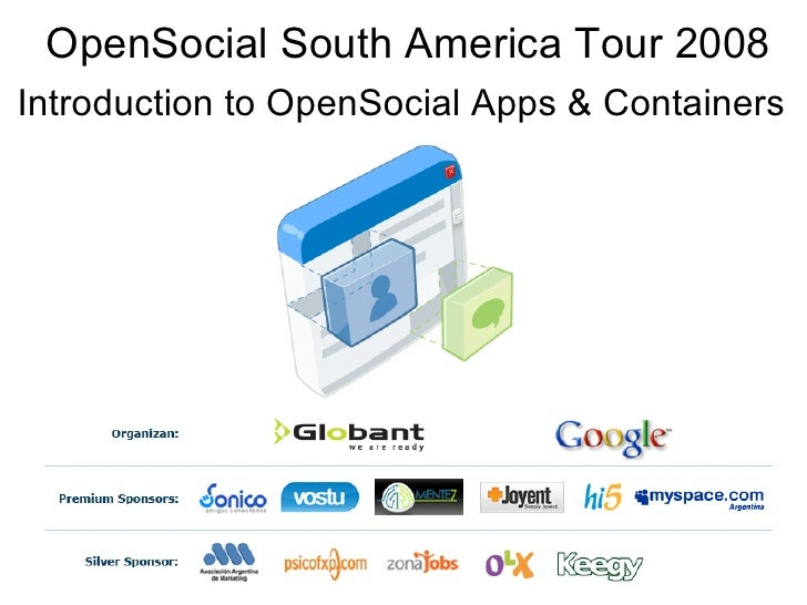 OpenSocial South America Tour 2008 Introduction to OpenSocial Apps  Containers