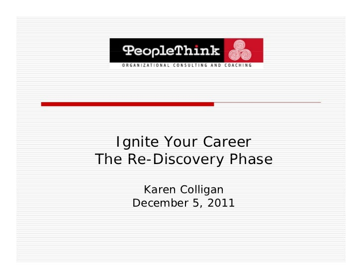 Ignite Your CareerThe Re Discovery Phase    Re-Discovery     Karen Colligan    December 5, 2011