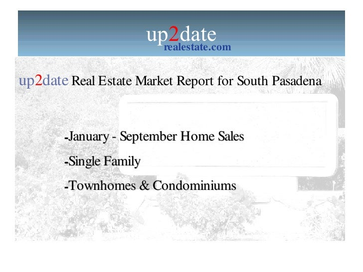 up 2 date realestate.com up 2 date   Real Estate Market Report for South Pasadena  <ul><li>January - September Home Sales ...