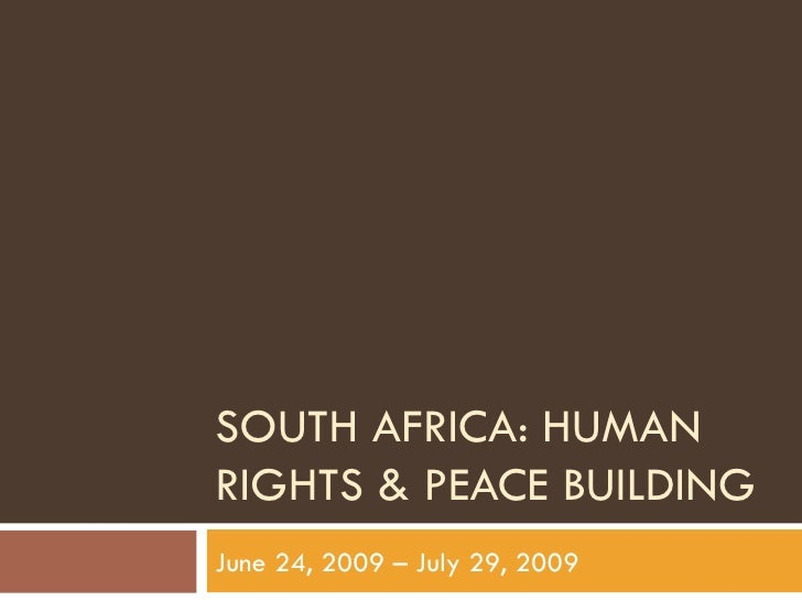 SOUTH AFRICA: HUMAN RIGHTS & PEACE BUILDING June 24, 2009 – July 29, 2009
