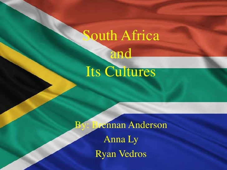South Africa and Its Cultures<br />By: Brennan Anderson  <br />Anna Ly<br />Ryan Vedros<br />