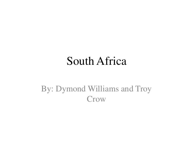 South AfricaBy: Dymond Williams and Troy           Crow